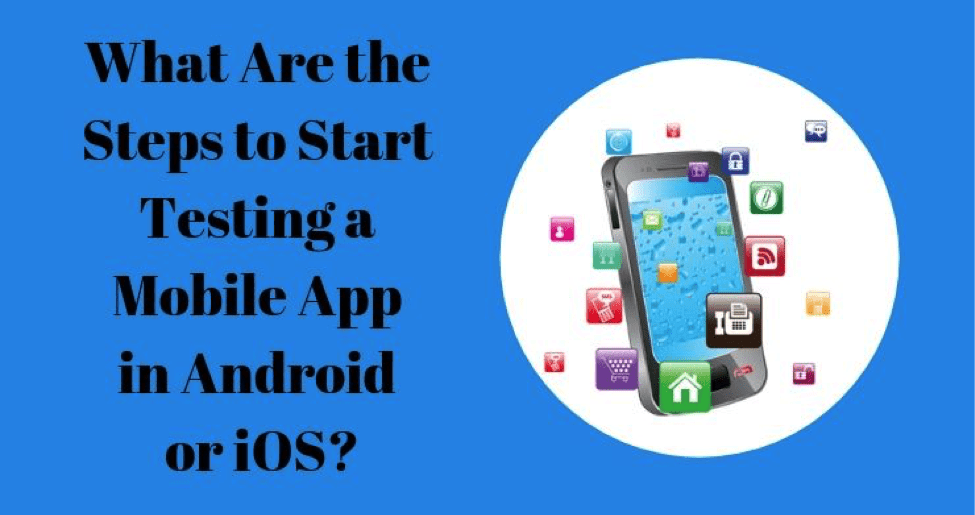 What are the steps to test a mobile App?