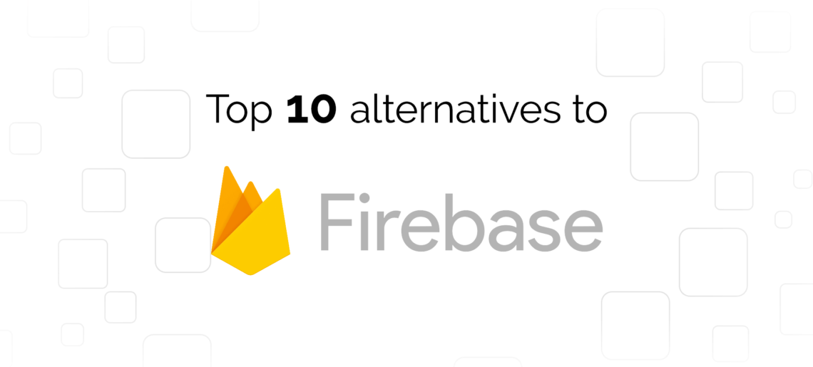 Firebase Alternatives: Top 10 Providers