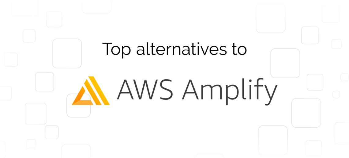 Top 8 AWS Amplify Alternatives
