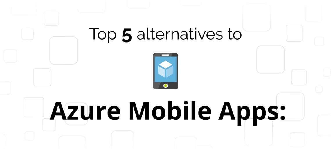 Azure Mobile Apps Alternatives