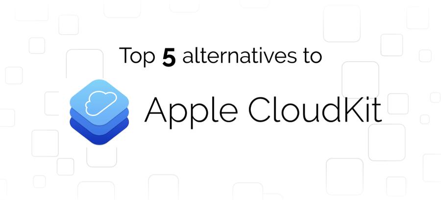 Top 5 Apple CloudKit Alternatives