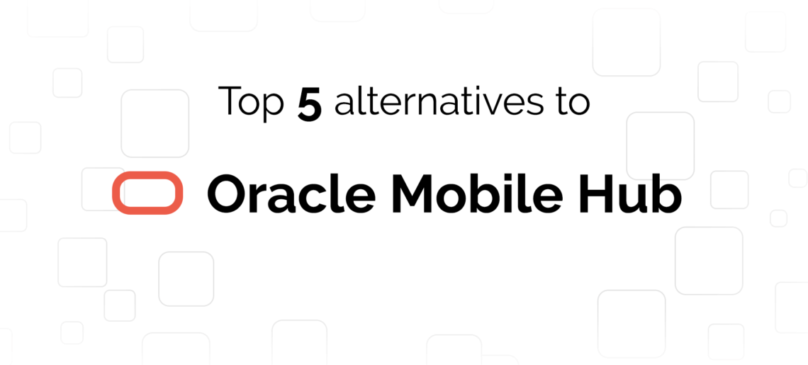 Oracle Mobile Hub: Top 5 Alternatives