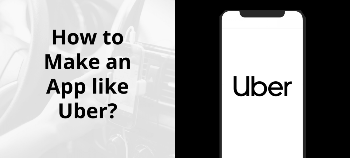 How to make an app like Uber?