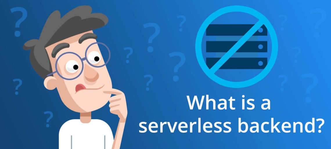 What is a serverless backend?