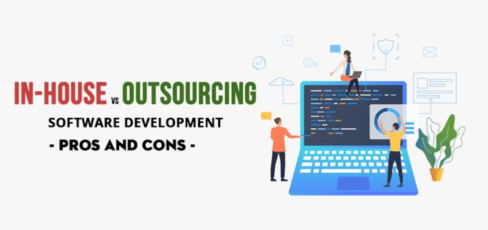 In-House Vs. Outsourcing Software Development – Pros & Cons